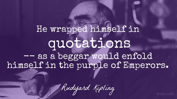 Kipling - wrapped himself in quotations - wist_info quote