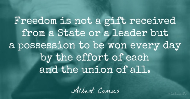 Camus - freedom is not a gift received - wist_info quote