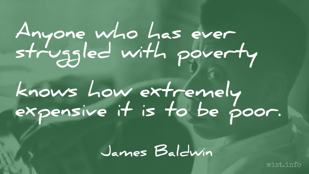 Baldwin - expensive to be poor - wist_info quote