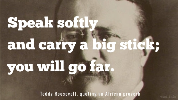 Roosevelt - big stick - wist_info quote