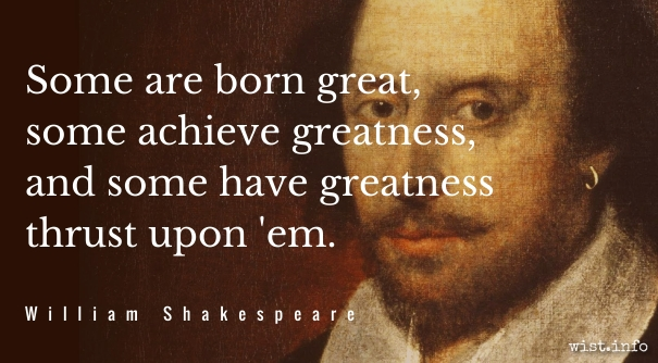 Shakespeare - greatness thrust - wist_info