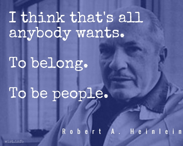 Heinlein - be people - wist_info quote