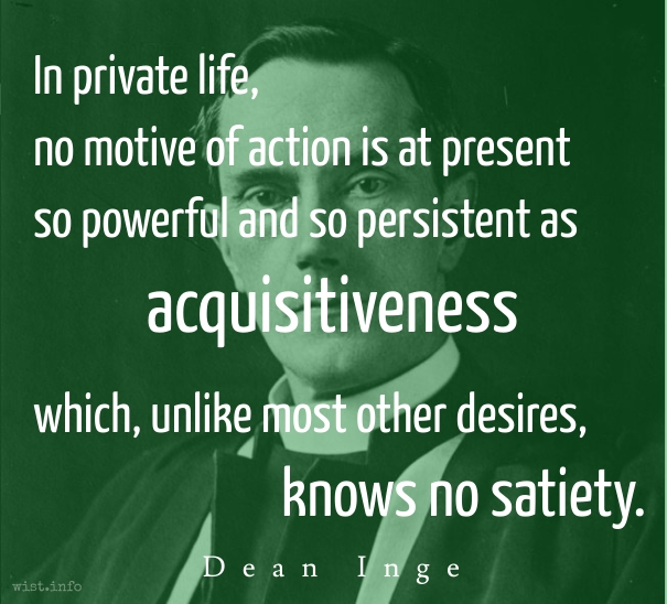 Inge - acquisitiveness - wist_info quote