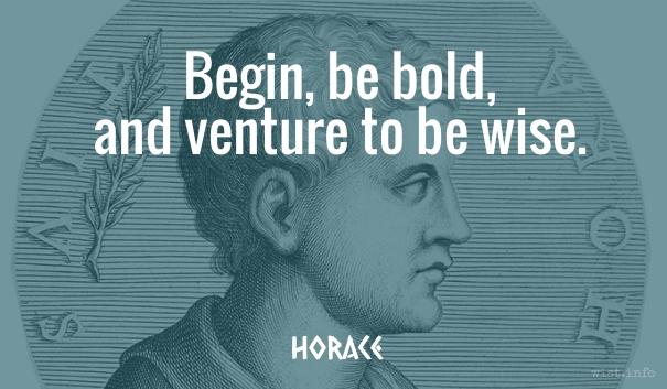 Horace - begin - wist_info quote