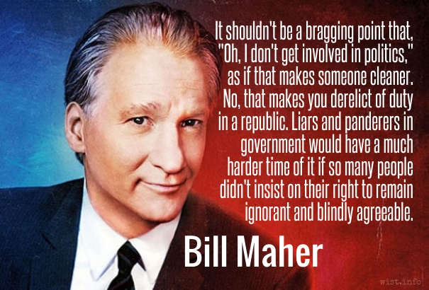 Maher - involved in politics - wist_info quote