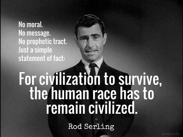 Serling - civlization to survive - wist_info quote