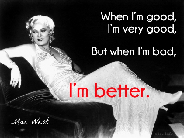 West - when im bad im better - wist_info quote