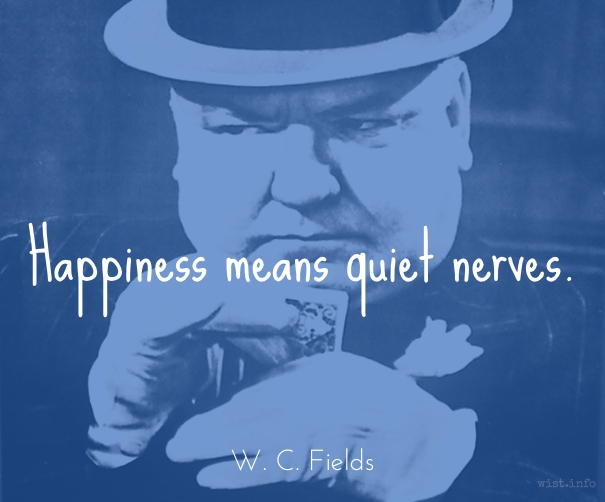 Fields - happiness means quiet nerves - wist_info quote
