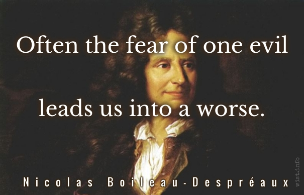Boileau-Despereaux - fear of one evil - wist_info quote