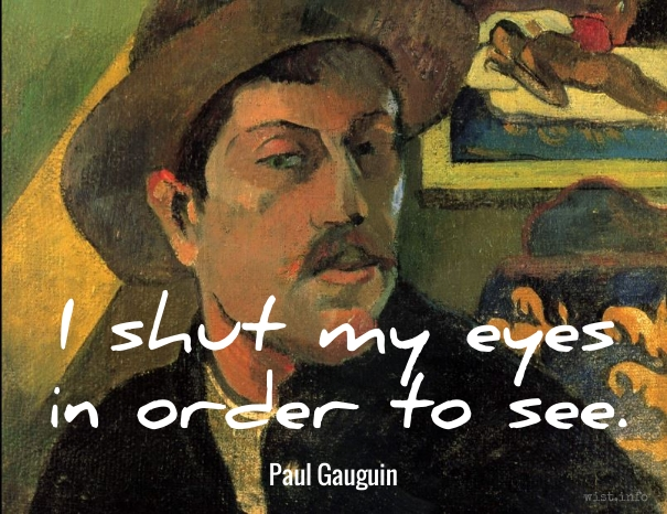 Gauguin - shut my eyes - wist_info quote