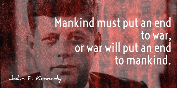 Kennedy - war end of mankind - wist_info quote