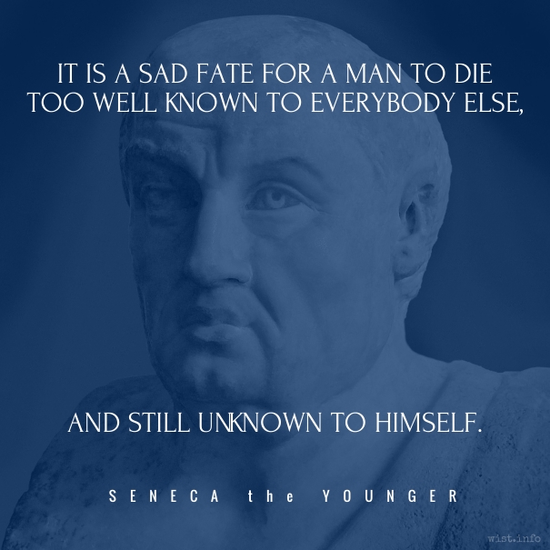 Seneca - still unknown to himself - wist_info quote