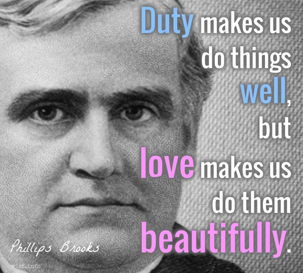 Brooks - duty well love beautifully - wist_info quote