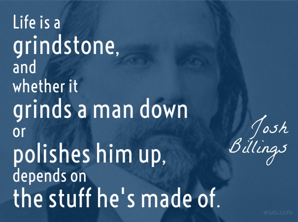 Billings - life is a grindstone - wist_info quote