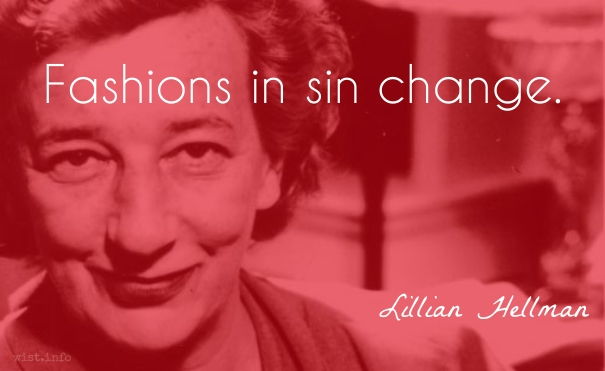 Hellman - fashions in sin change - wist_info quote