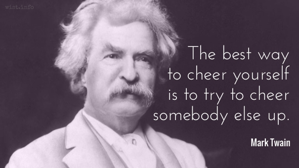Twain - cheer somebody else up - wist_info quote