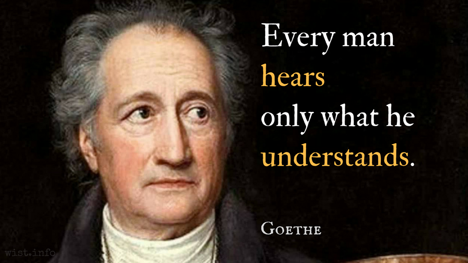goethe-every-man-hears-understands-wist_info-quote