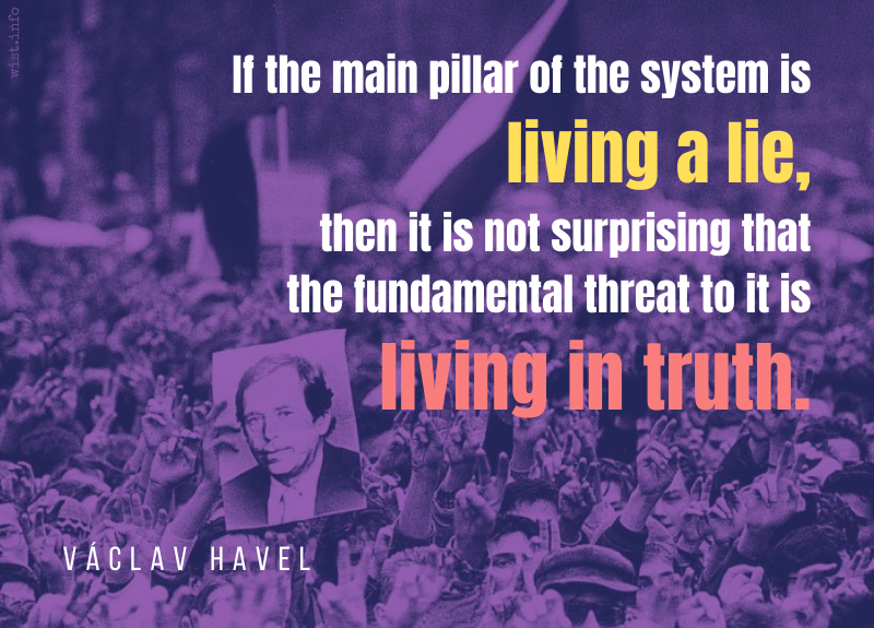 Havel - main pillar system living a lie not surprising fundamental threat living in truth - wist.info quote