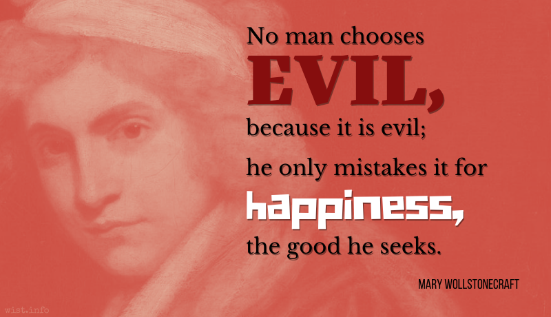 Wollstonecraft - No man chooses evil because it is evil - wist.info quote